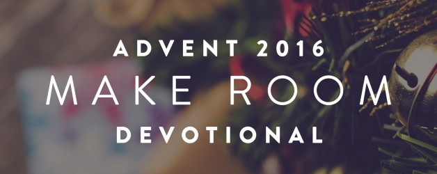 "December 1st Advent Devotional ""Making Room For God Again"""