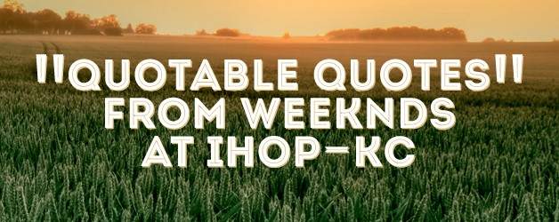 Quotable Quotes From IHOP-KC (May 19th 2013)