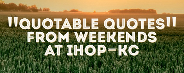 Quotable Quotes From IHOPKC (May 2nd 2014)