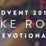 "December 13th Advent Devotional ""Making Room To Trust And Obey God In Challenging Circumstances"""