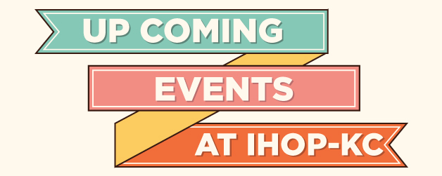Up Coming Events At IHOP-KC